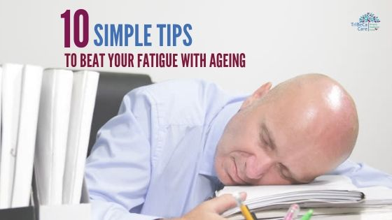 tips to prevent FATIGUE WITH AGEING