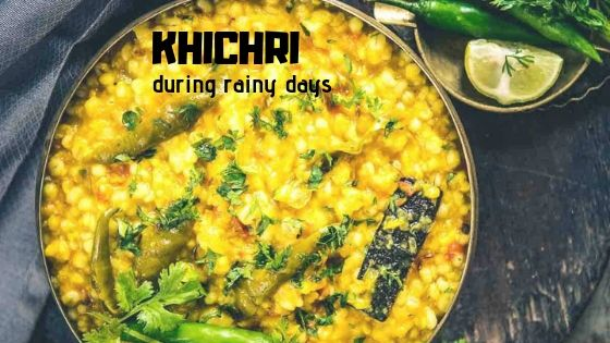 KHICHRI monsoon food