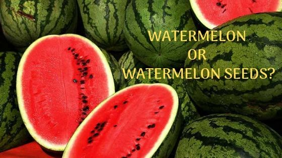 Watermelon or watermelon seeds benefits