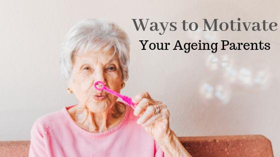 Motivate your ageing parents